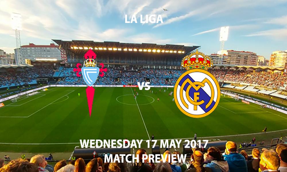 Celta Vigo vs Real Madrid - Match Preview